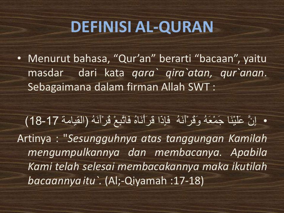 DEFINISI AL-QURAN Menurut bahasa, Qur'an berarti bacaan , yaitu masdar dari kata qara` qira`atan, qur`anan. Sebagaimana dalam firman Allah SWT :