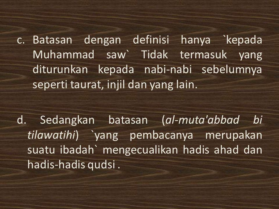 Batasan dengan definisi hanya `kepada Muhammad saw` Tidak termasuk yang diturunkan kepada nabi-nabi sebelumnya seperti taurat, injil dan yang lain.