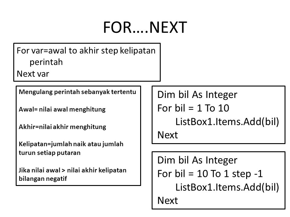 FOR….NEXT Dim bil As Integer For bil = 1 To 10 ListBox1.Items.Add(bil)