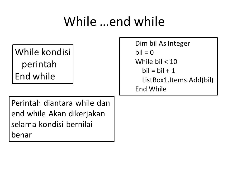 While …end while While kondisi perintah End while