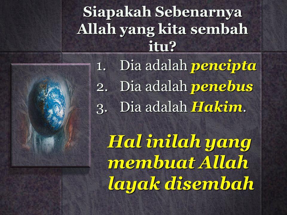 Siapakah Sebenarnya Allah yang kita sembah itu