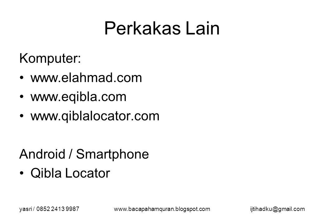 Perkakas Lain Komputer: www.elahmad.com www.eqibla.com