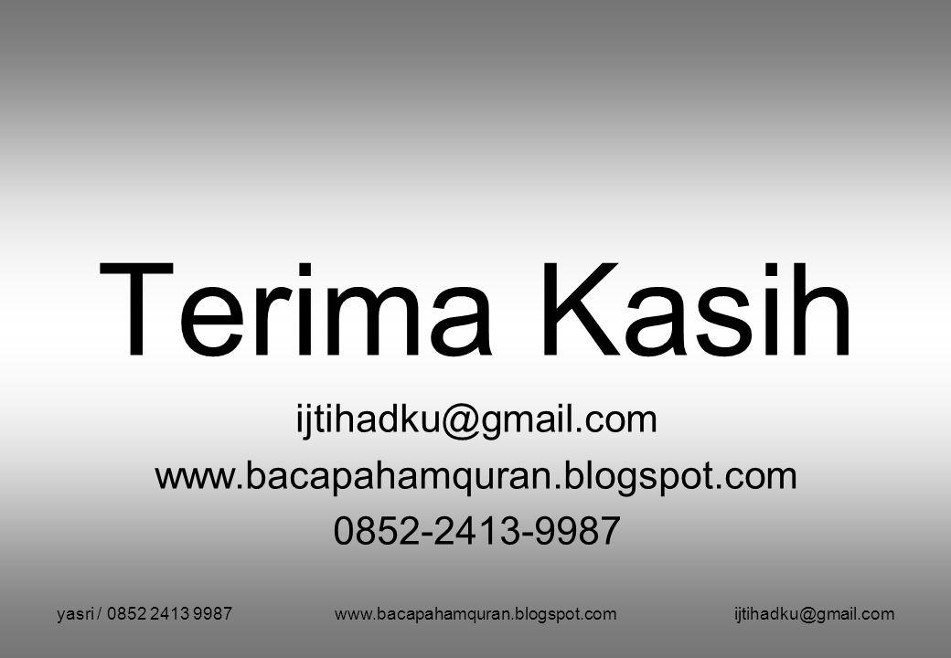 Terima Kasih ijtihadku@gmail.com www.bacapahamquran.blogspot.com