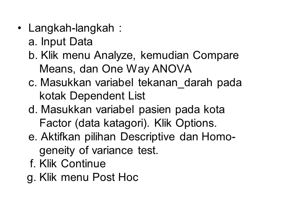 Langkah-langkah : a. Input Data. b. Klik menu Analyze, kemudian Compare. Means, dan One Way ANOVA.