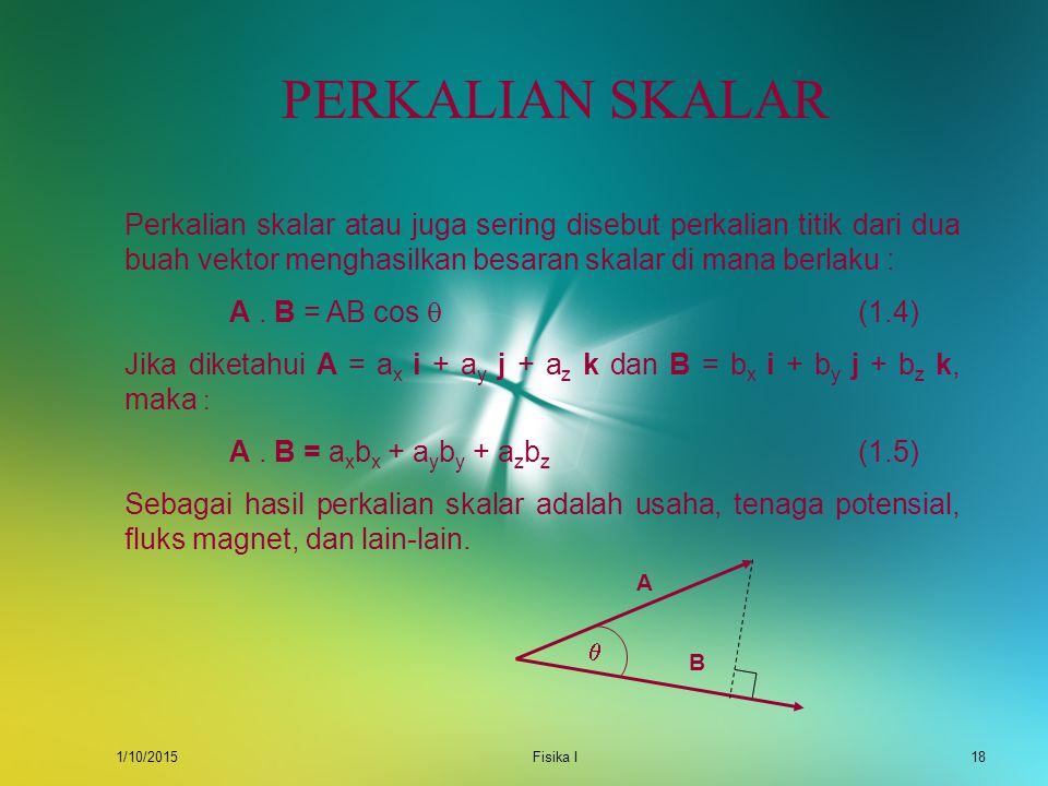 PERKALIAN SKALAR Perkalian skalar atau juga sering disebut perkalian titik dari dua buah vektor menghasilkan besaran skalar di mana berlaku :