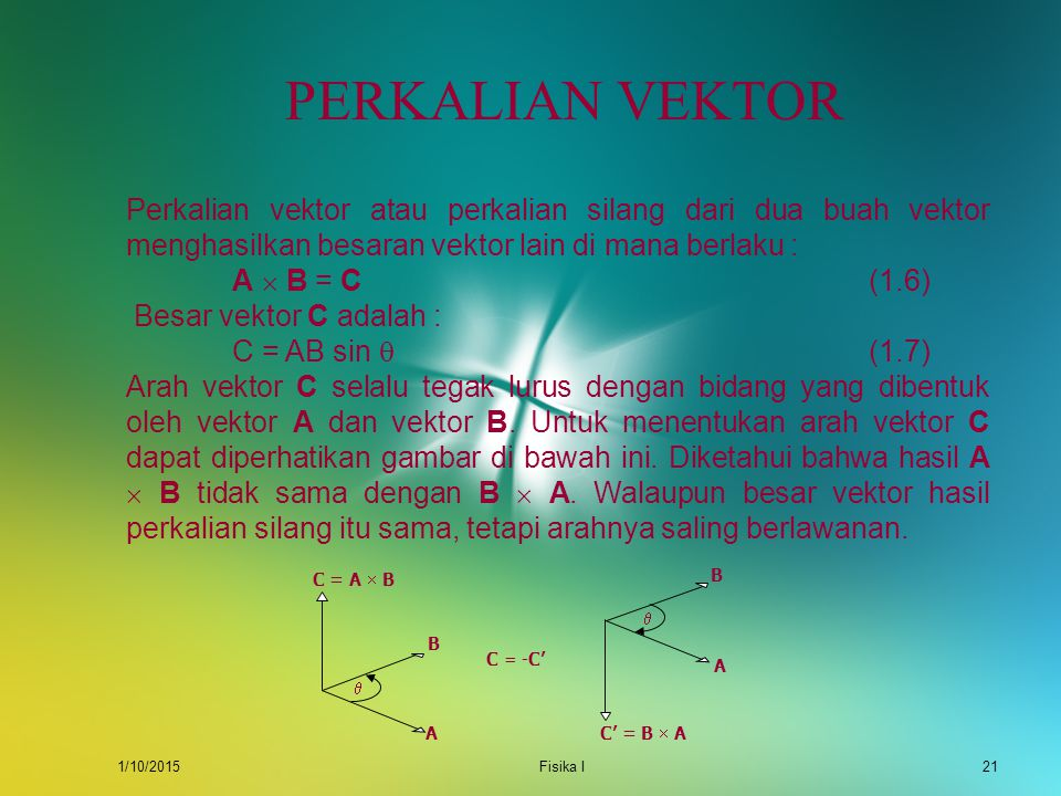 PERKALIAN VEKTOR Perkalian vektor atau perkalian silang dari dua buah vektor menghasilkan besaran vektor lain di mana berlaku :
