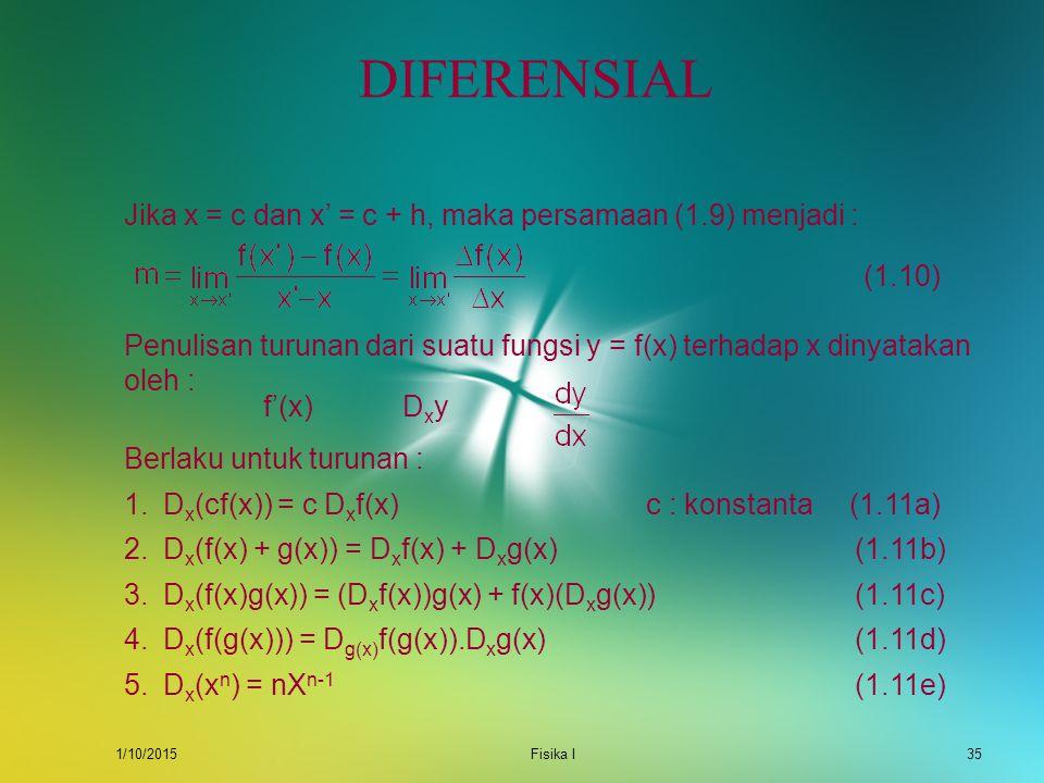 DIFERENSIAL Jika x = c dan x' = c + h, maka persamaan (1.9) menjadi :