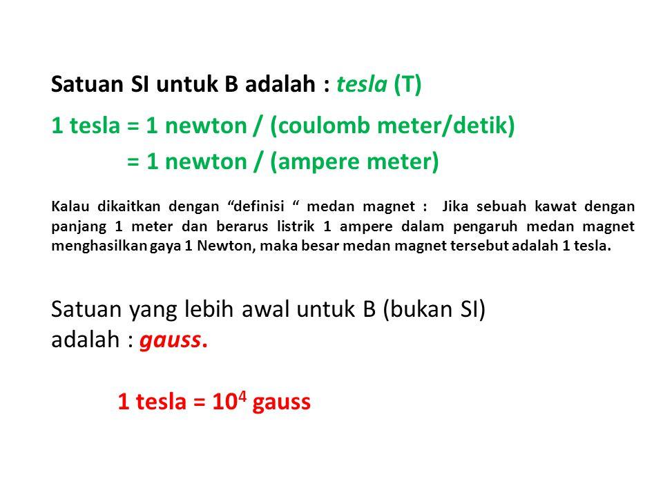 Satuan SI untuk B adalah : tesla (T)