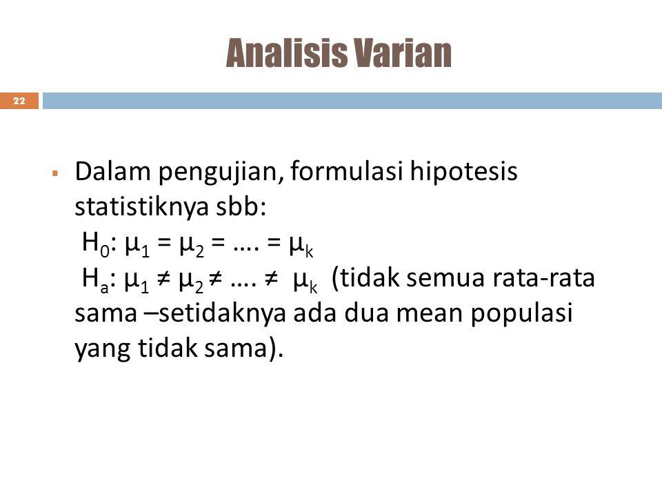 Analisis Varian Dalam pengujian, formulasi hipotesis statistiknya sbb: