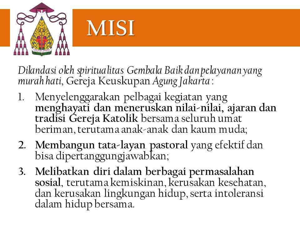 MISI Dilandasi oleh spiritualitas Gembala Baik dan pelayanan yang murah hati, Gereja Keuskupan Agung Jakarta :