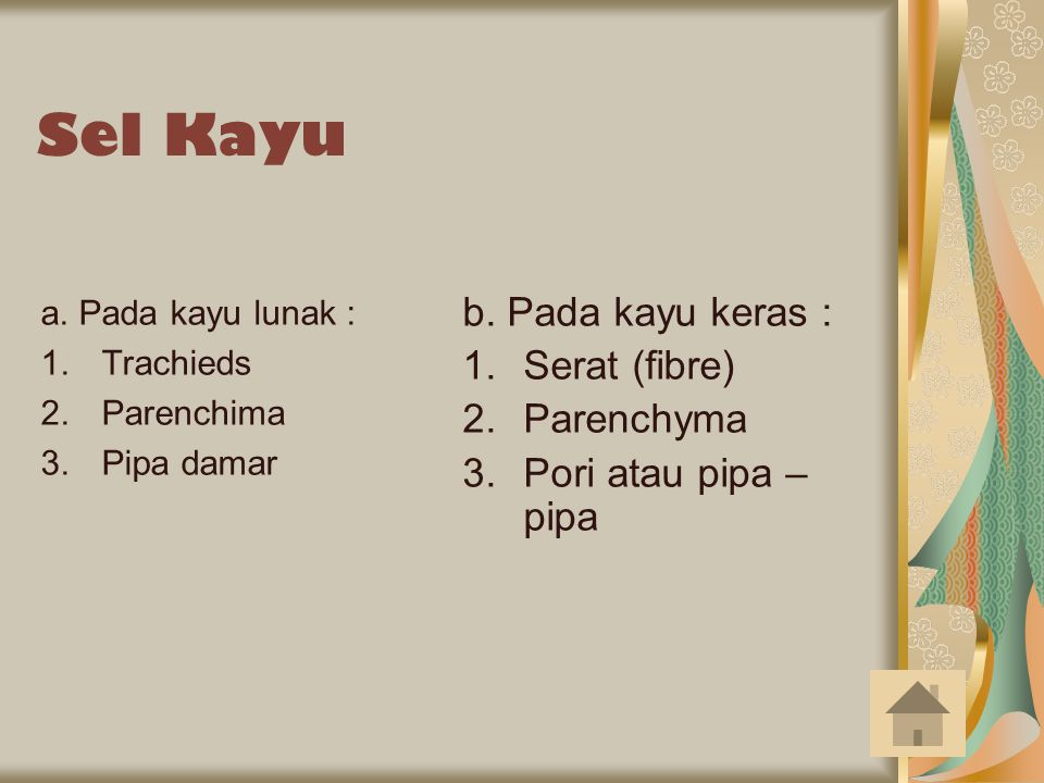 Sel Kayu b. Pada kayu keras : Serat (fibre) Parenchyma
