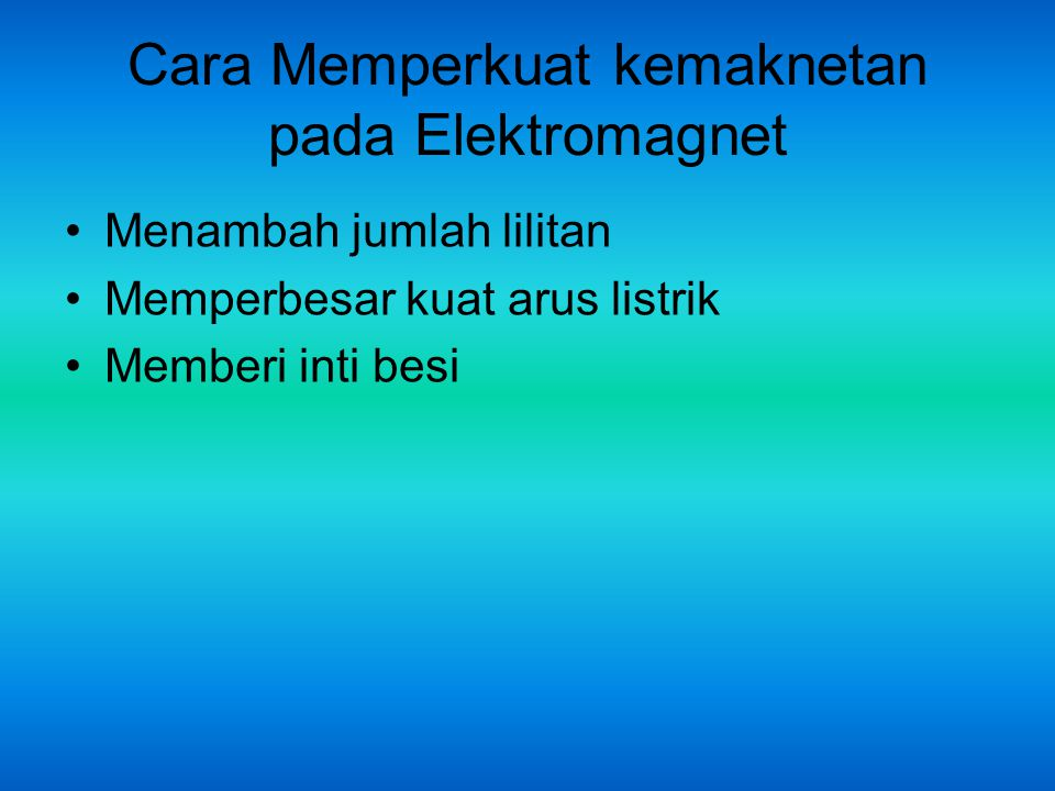 Cara Memperkuat kemaknetan pada Elektromagnet