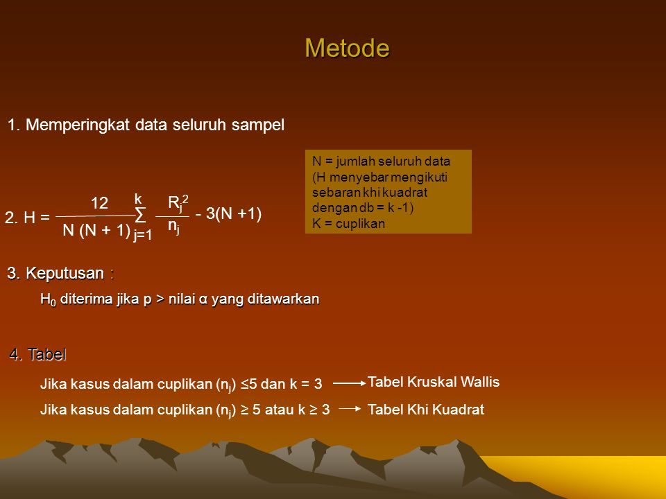 Metode 1. Memperingkat data seluruh sampel 12 Rj2 ∑ - 3(N +1) 2. H =