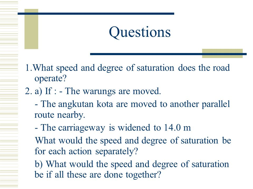 Questions 1.What speed and degree of saturation does the road operate