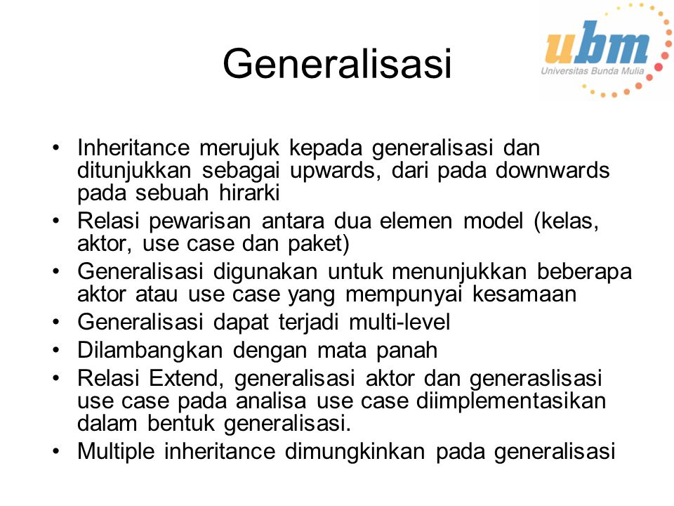 Generalisasi Inheritance merujuk kepada generalisasi dan ditunjukkan sebagai upwards, dari pada downwards pada sebuah hirarki.