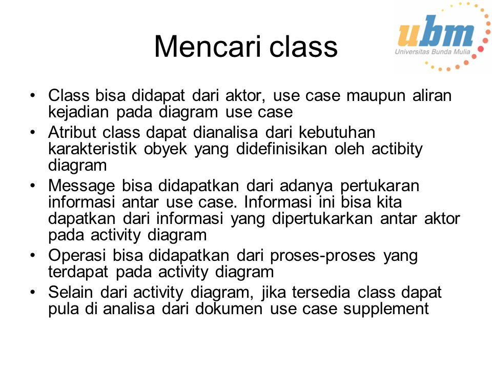 Mencari class Class bisa didapat dari aktor, use case maupun aliran kejadian pada diagram use case.