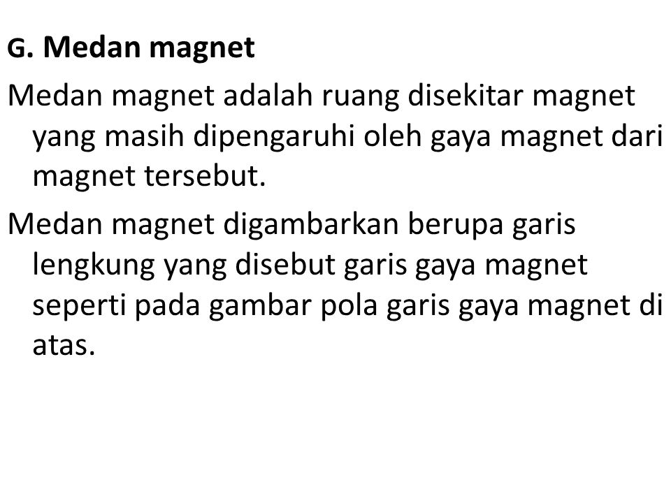 G. Medan magnet Medan magnet adalah ruang disekitar magnet yang masih dipengaruhi oleh gaya magnet dari magnet tersebut.