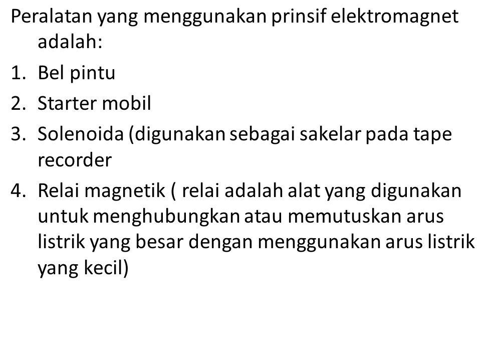 Peralatan yang menggunakan prinsif elektromagnet adalah: