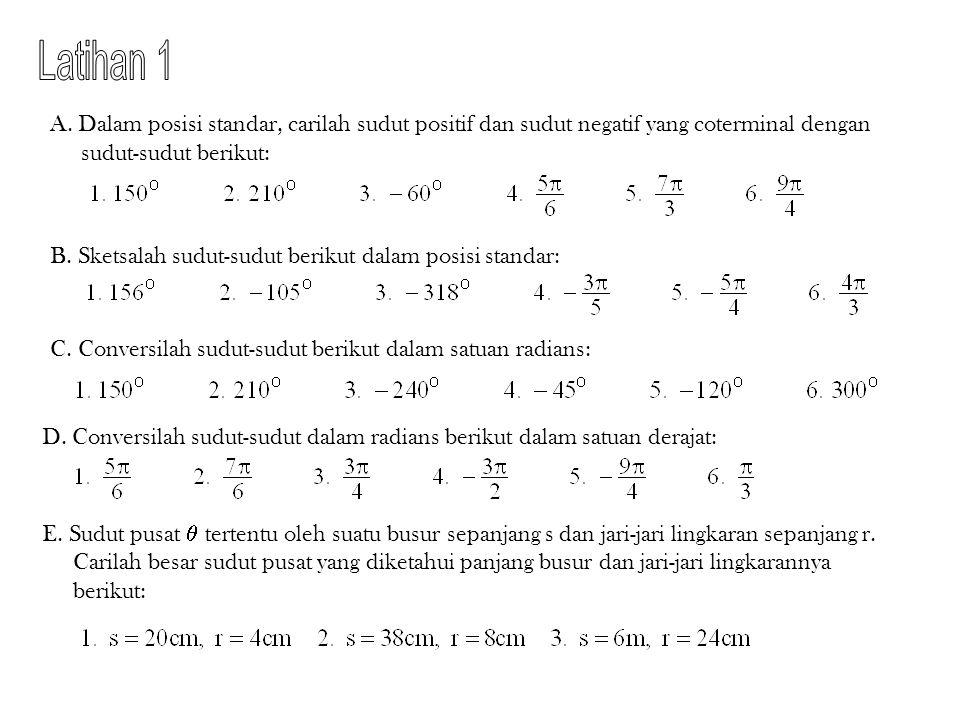 Latihan 1 A. Dalam posisi standar, carilah sudut positif dan sudut negatif yang coterminal dengan sudut-sudut berikut: