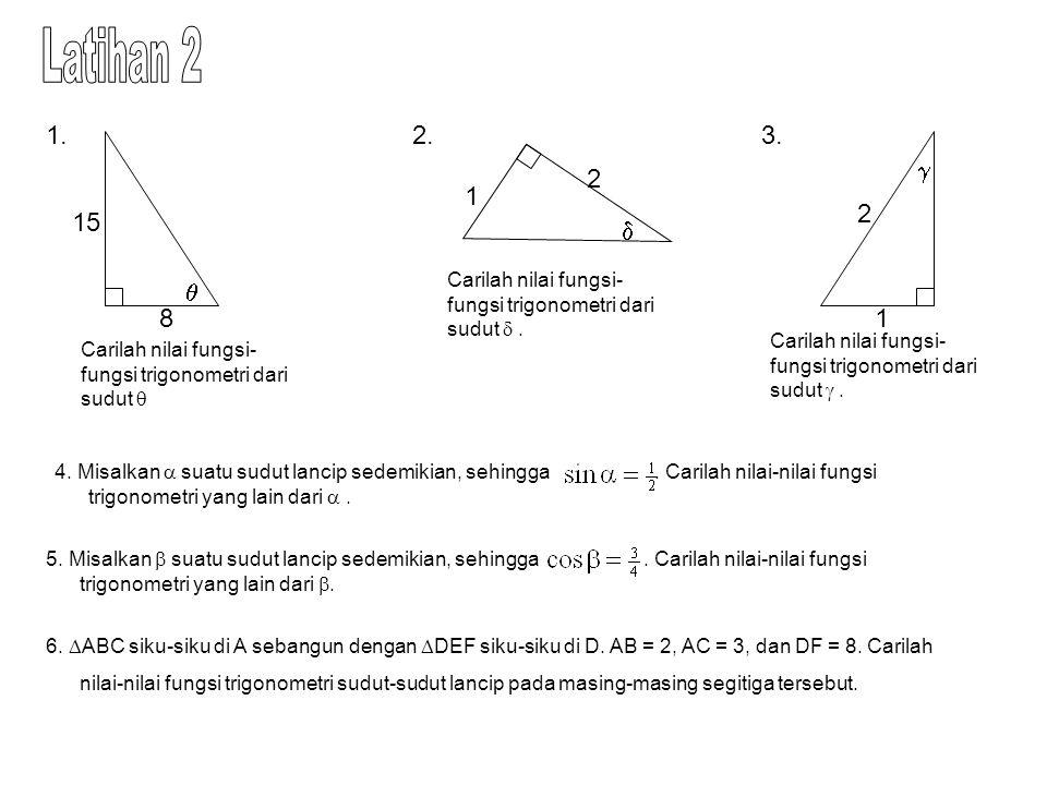 Latihan 2 1. 2. 3.  2. 1. 2. 15.  Carilah nilai fungsi-fungsi trigonometri dari sudut  .