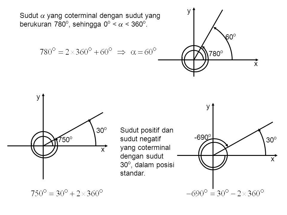 y Sudut  yang coterminal dengan sudut yang berukuran 780o, sehingga 0o <  < 360o. 60o. 780o. x.