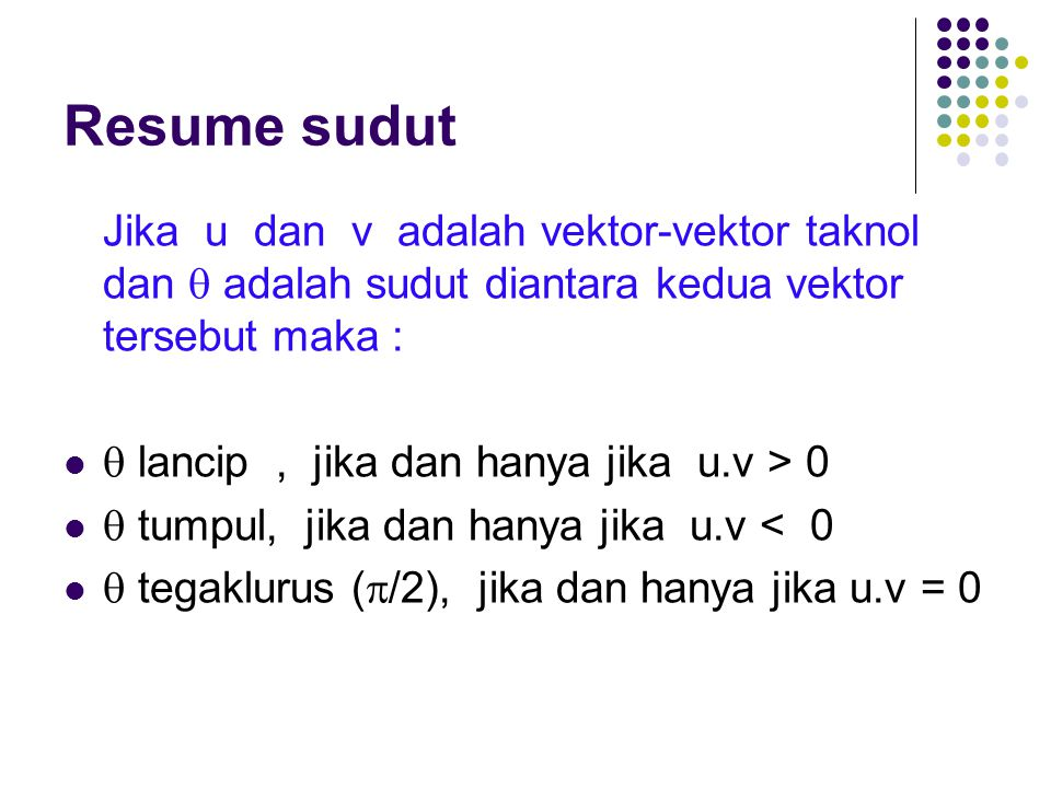 Resume sudut Jika u dan v adalah vektor-vektor taknol dan  adalah sudut diantara kedua vektor tersebut maka :
