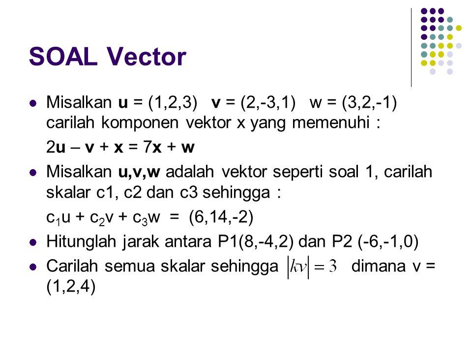 SOAL Vector Misalkan u = (1,2,3) v = (2,-3,1) w = (3,2,-1) carilah komponen vektor x yang memenuhi :