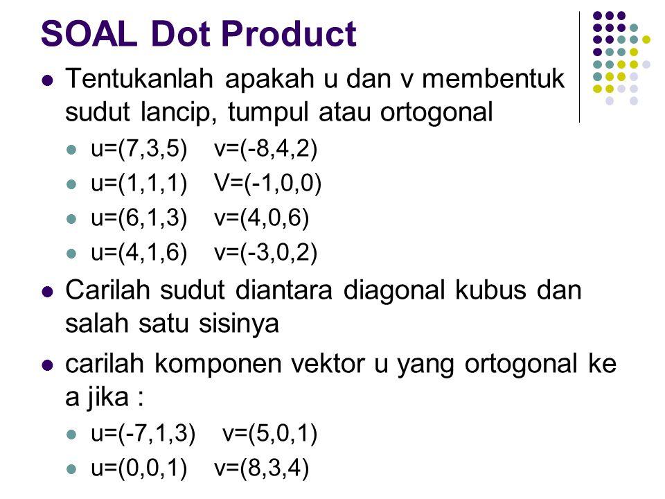 SOAL Dot Product Tentukanlah apakah u dan v membentuk sudut lancip, tumpul atau ortogonal. u=(7,3,5) v=(-8,4,2)