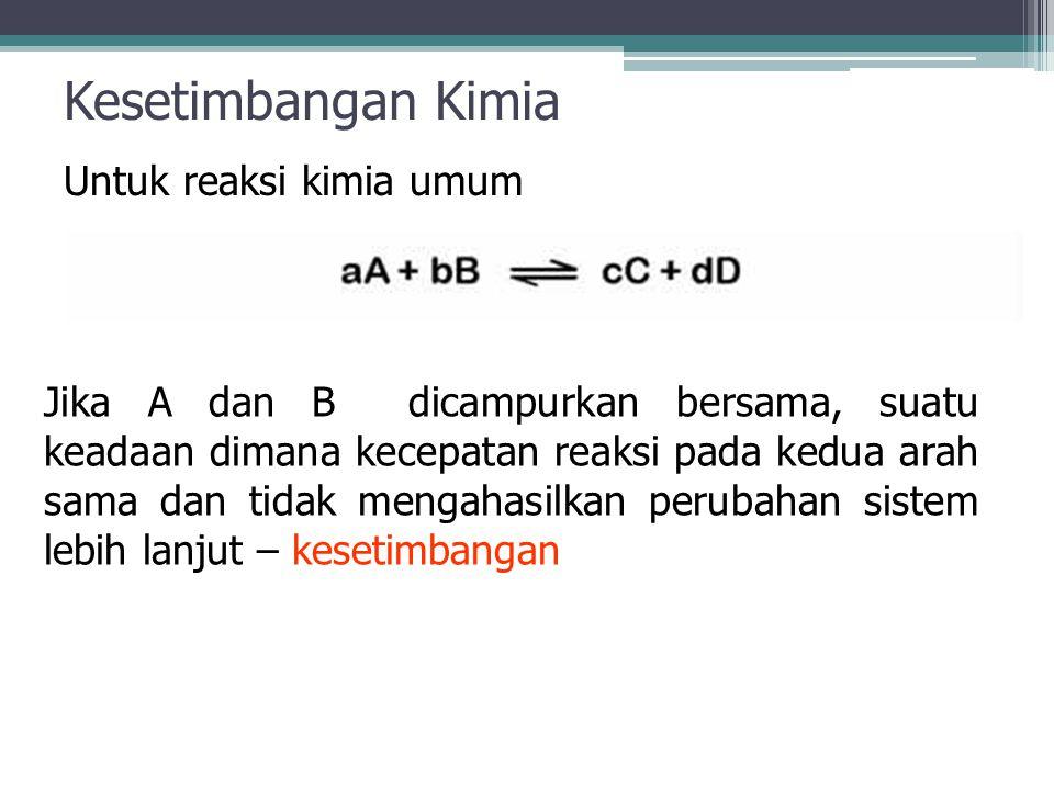 Kesetimbangan Kimia Untuk reaksi kimia umum