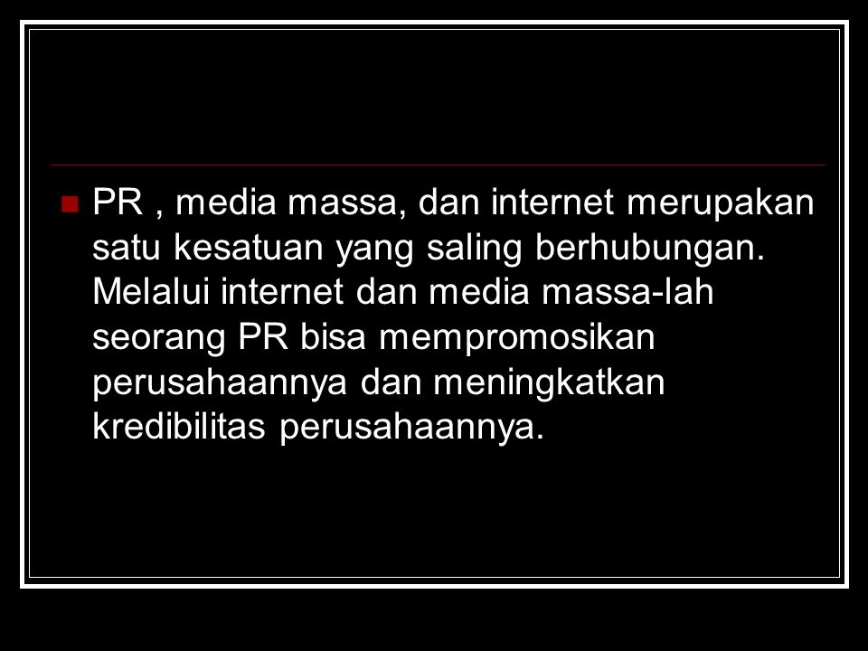 PR , media massa, dan internet merupakan satu kesatuan yang saling berhubungan.
