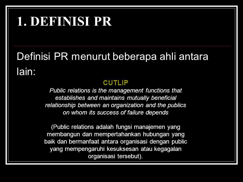1. DEFINISI PR Definisi PR menurut beberapa ahli antara lain: CUTLIP