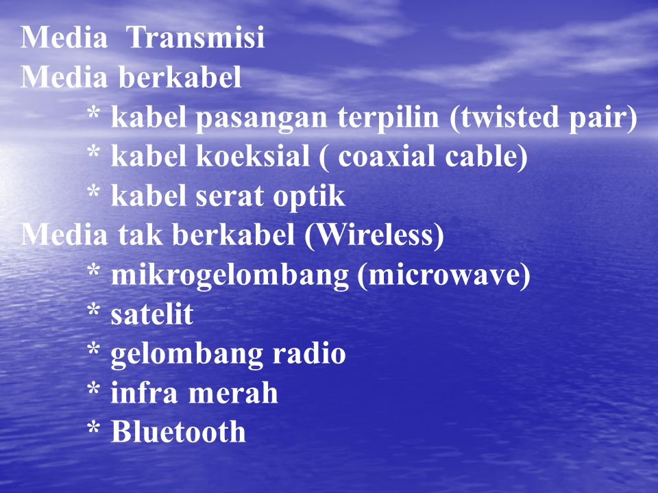 Media Transmisi Media berkabel. * kabel pasangan terpilin (twisted pair) * kabel koeksial ( coaxial cable)