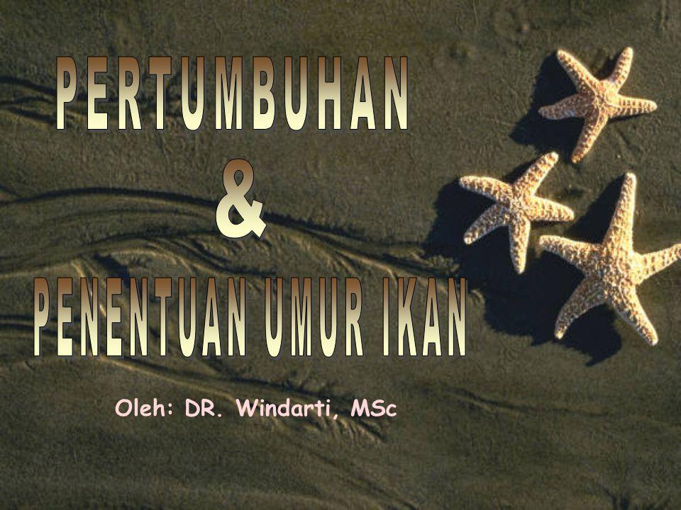 PERTUMBUHAN & PENENTUAN UMUR IKAN Oleh: DR. Windarti, MSc