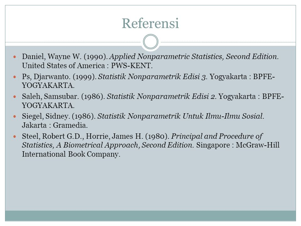 Referensi Daniel, Wayne W. (1990). Applied Nonparametric Statistics, Second Edition. United States of America : PWS-KENT.