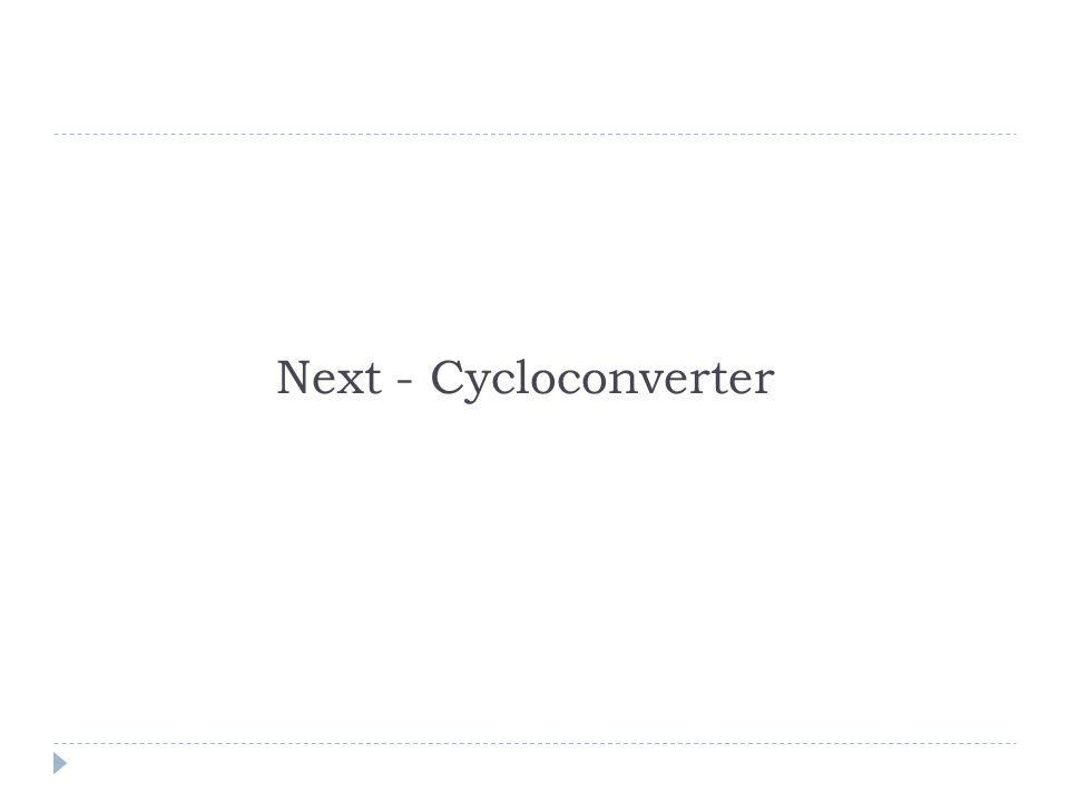 Next - Cycloconverter