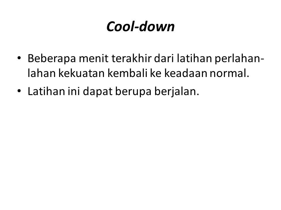 Cool-down Beberapa menit terakhir dari latihan perlahan-lahan kekuatan kembali ke keadaan normal.