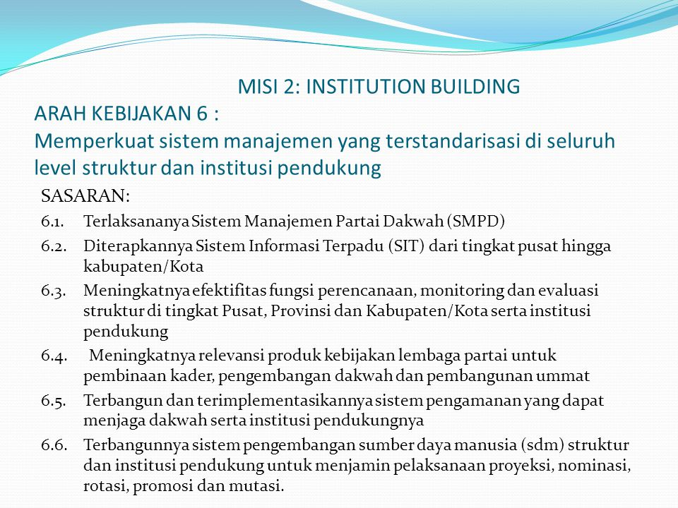 MISI 2: INSTITUTION BUILDING ARAH KEBIJAKAN 6 : Memperkuat sistem manajemen yang terstandarisasi di seluruh level struktur dan institusi pendukung