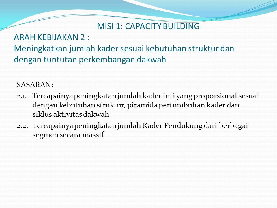 MISI 1: CAPACITY BUILDING ARAH KEBIJAKAN 2 : Meningkatkan jumlah kader sesuai kebutuhan struktur dan dengan tuntutan perkembangan dakwah