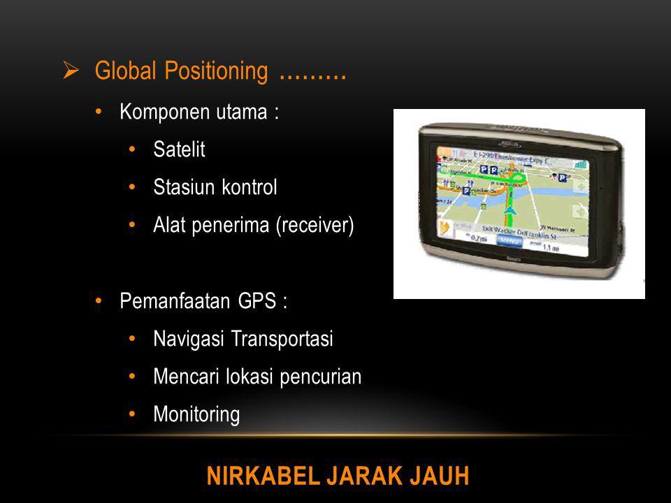 Global Positioning ......... Nirkabel Jarak Jauh Komponen utama :