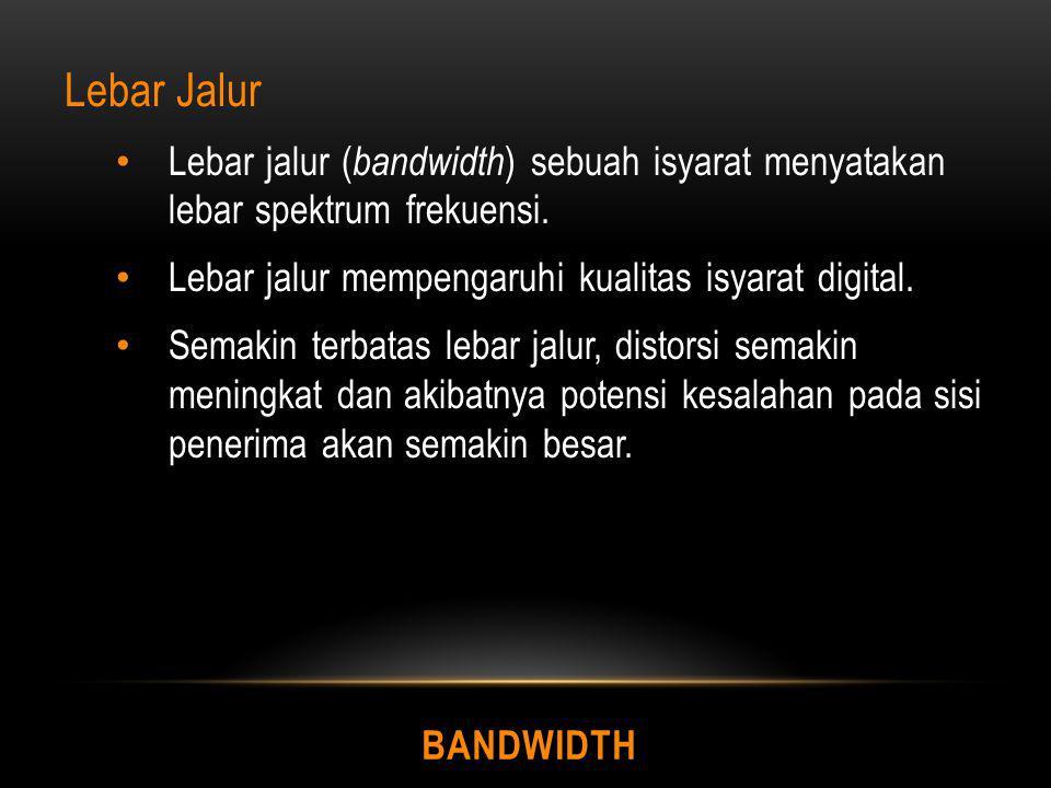 Lebar Jalur Lebar jalur (bandwidth) sebuah isyarat menyatakan lebar spektrum frekuensi. Lebar jalur mempengaruhi kualitas isyarat digital.