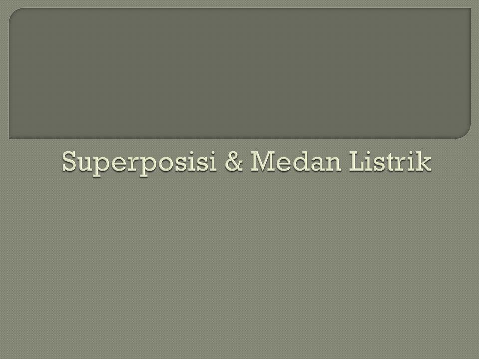 Superposisi & Medan Listrik