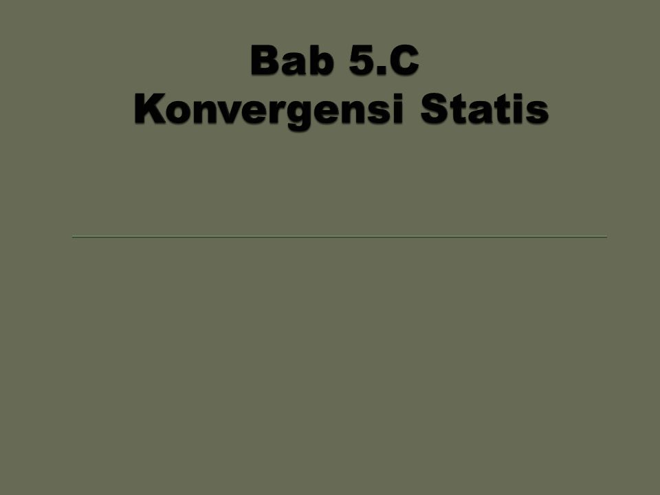 Bab 5.C Konvergensi Statis