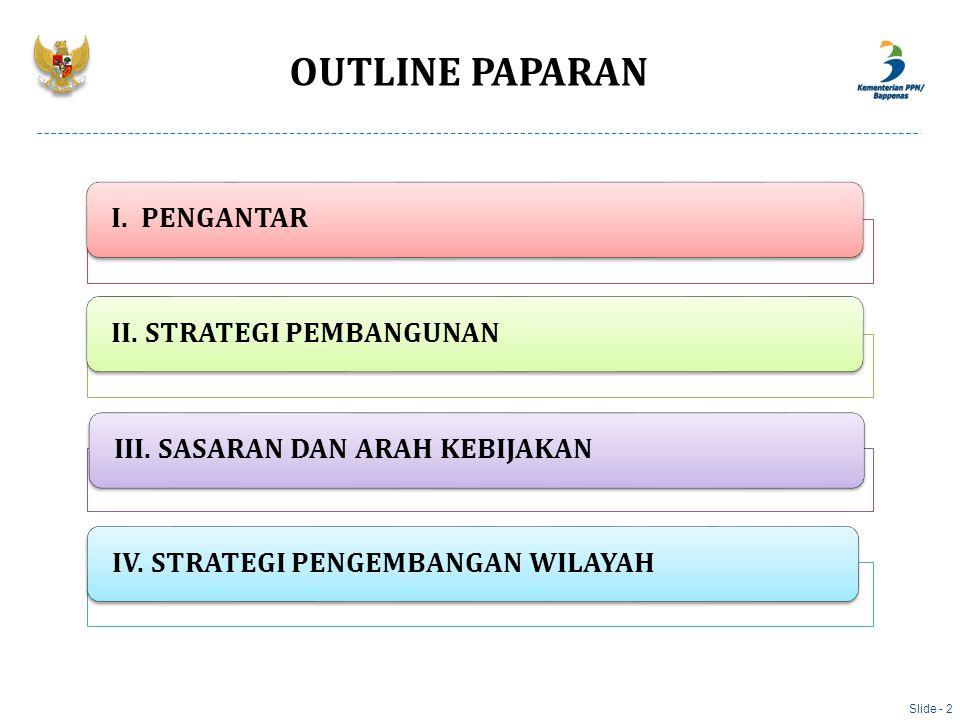 OUTLINE PAPARAN I. PENGANTAR II. STRATEGI PEMBANGUNAN