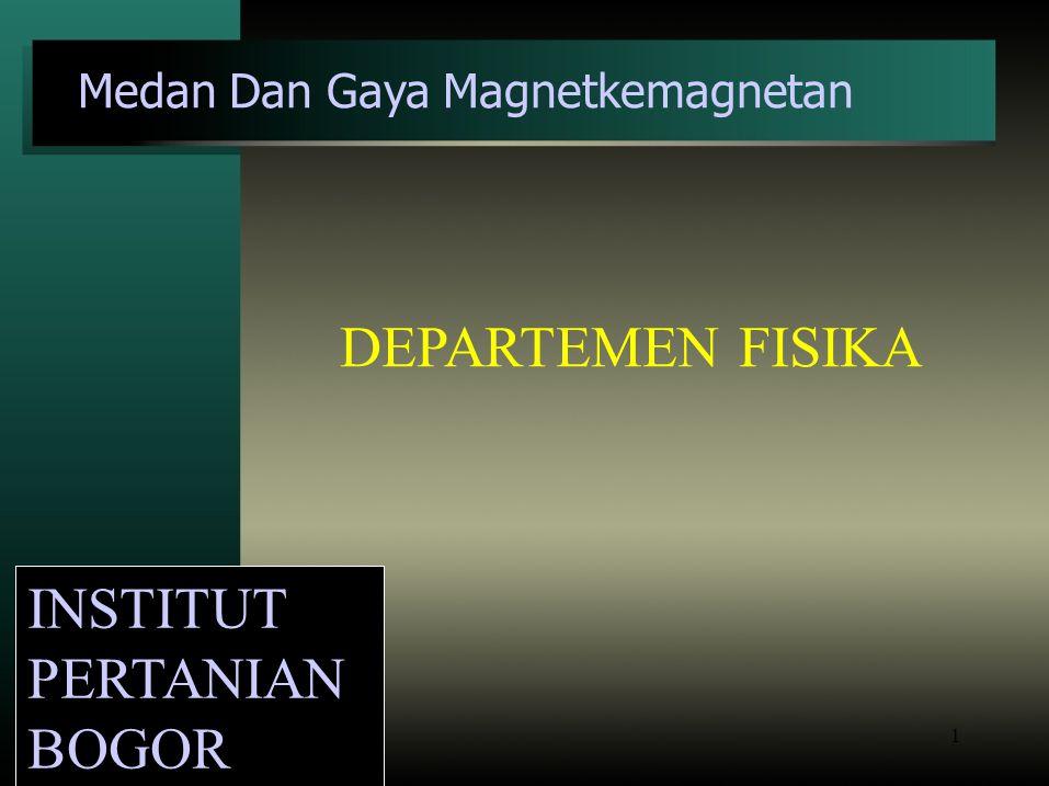 INSTITUT PERTANIAN BOGOR Medan Dan Gaya Magnetkemagnetan