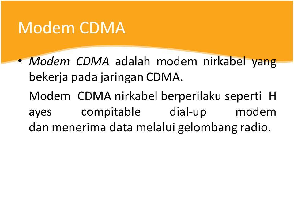 Modem CDMA Modem CDMA adalah modem nirkabel yang bekerja pada jaringan CDMA.