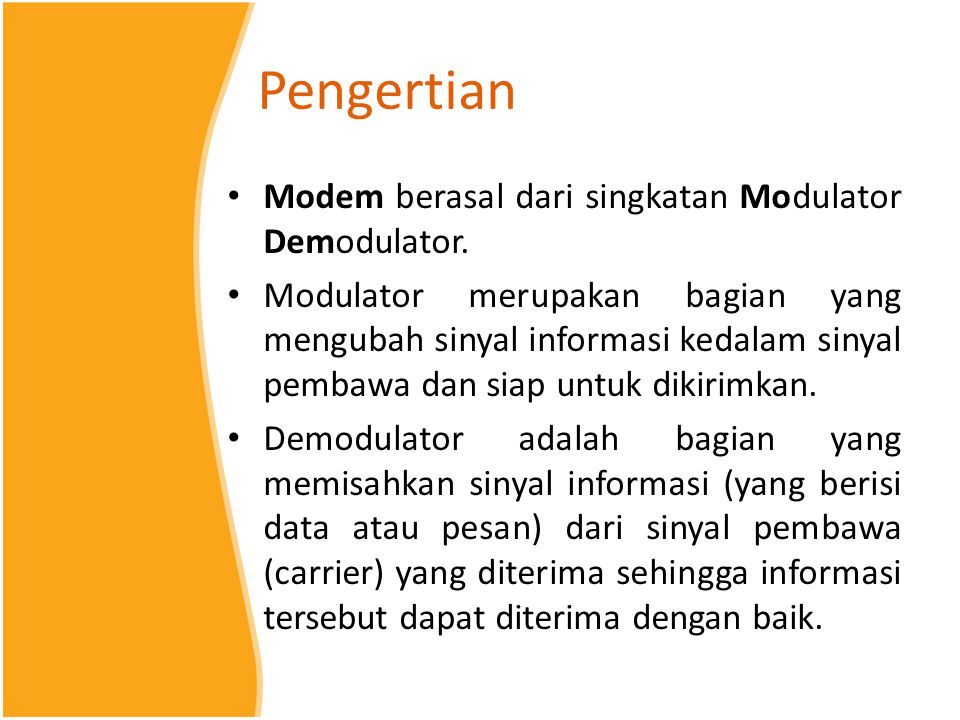 Pengertian Modem berasal dari singkatan Modulator Demodulator.
