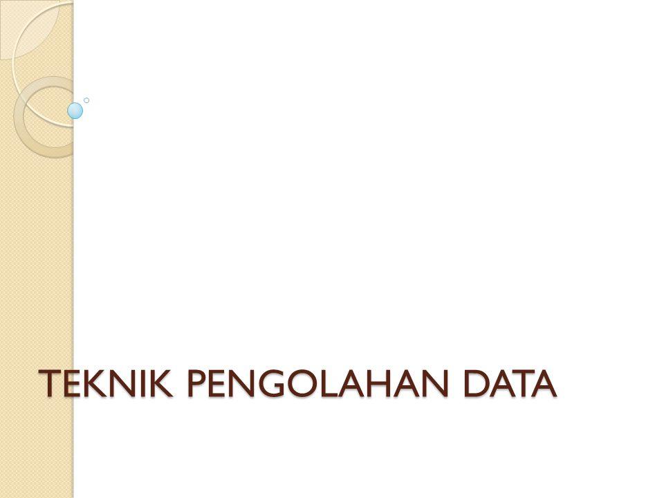 TEKNIK PENGOLAHAN DATA