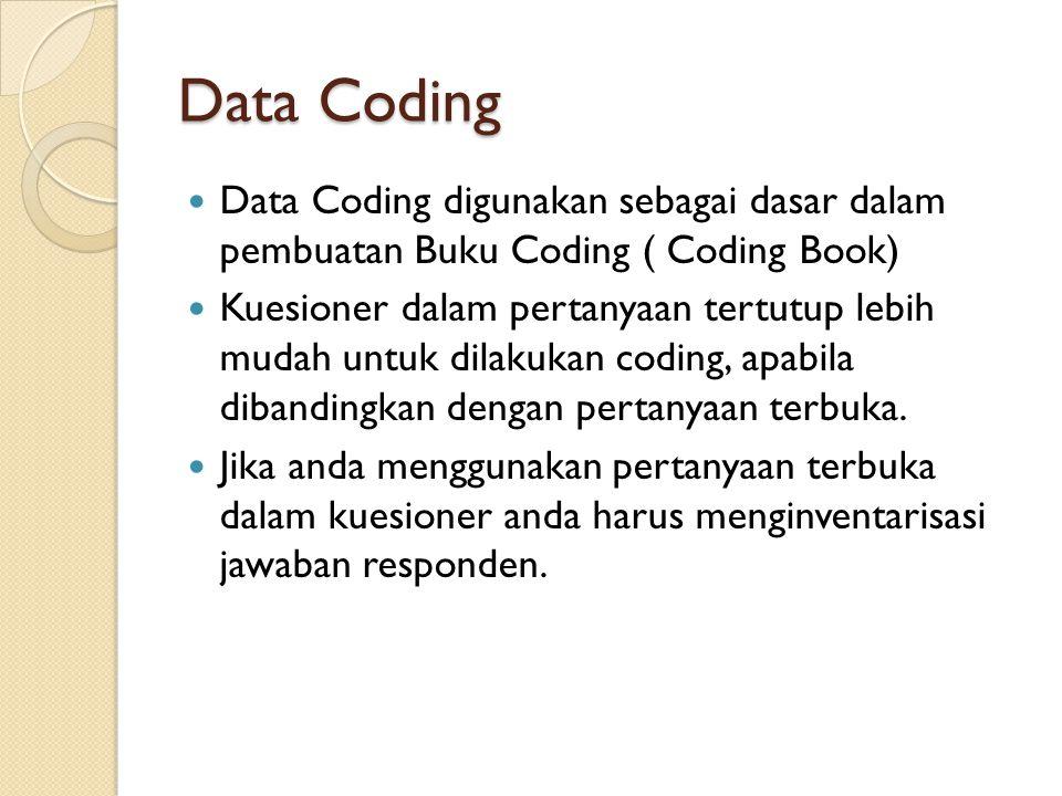 Data Coding Data Coding digunakan sebagai dasar dalam pembuatan Buku Coding ( Coding Book)