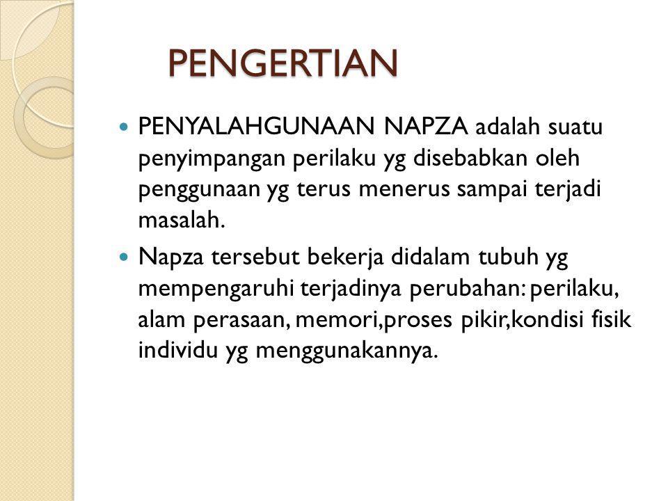 PENGERTIAN PENYALAHGUNAAN NAPZA adalah suatu penyimpangan perilaku yg disebabkan oleh penggunaan yg terus menerus sampai terjadi masalah.