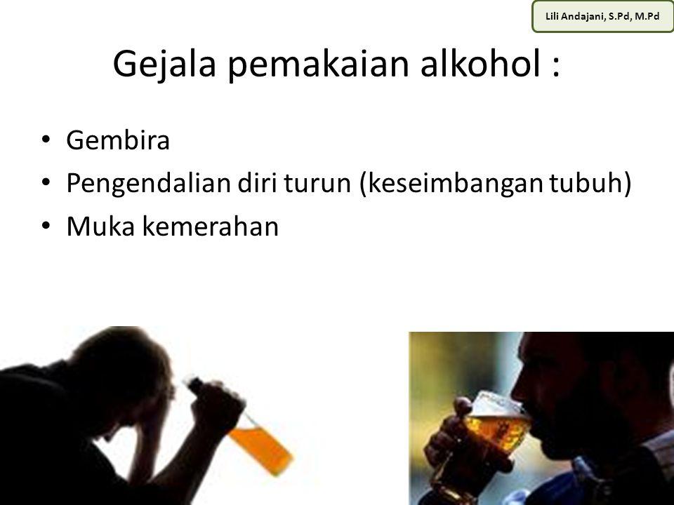 Gejala pemakaian alkohol :